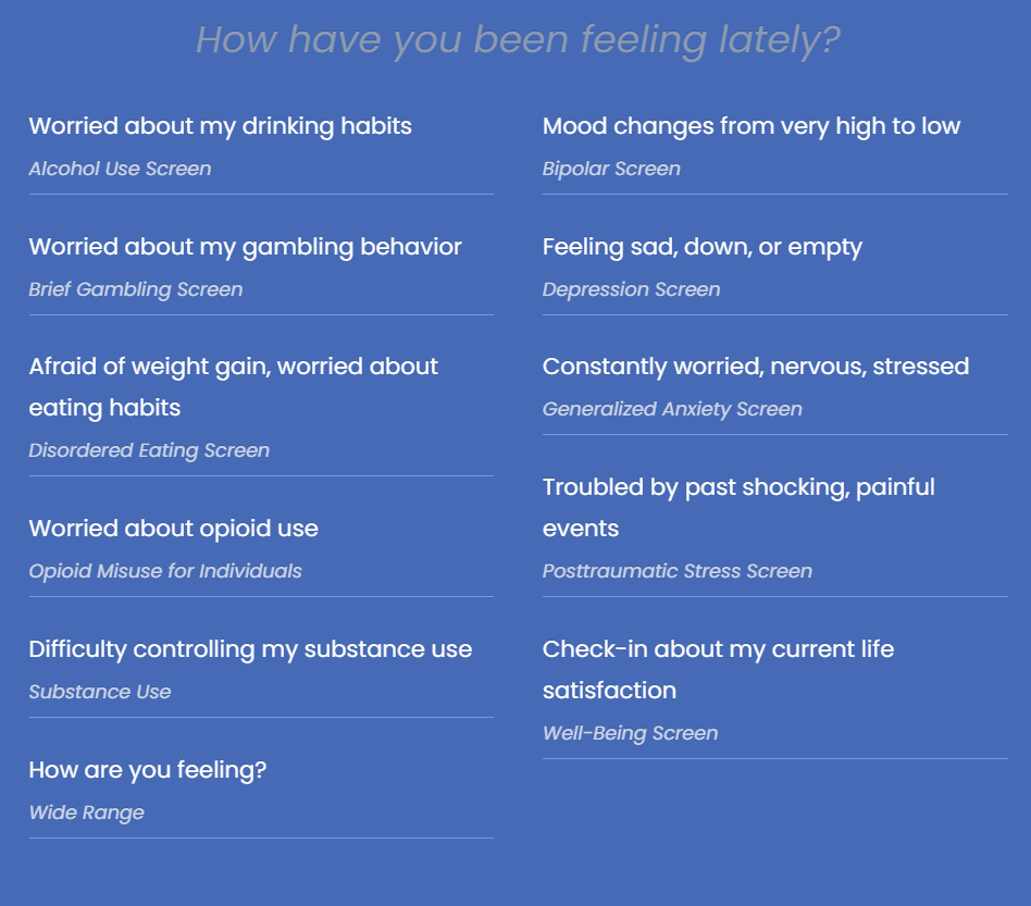 Screengrab of online screening tool options including alcohol use, gambling, disordered eating, opiods, substances, general feelings, bipolar, depression, generalized anxiety, PTSD, and wellbeing.
